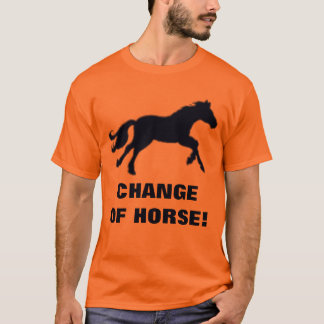CHANGE OF HORSE! T-Shirt