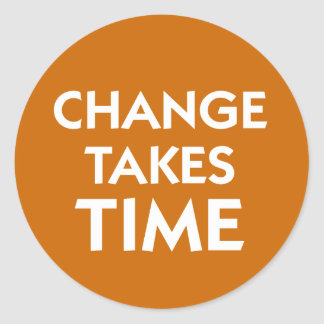 Change Takes Time fitness quote Classic Round Sticker