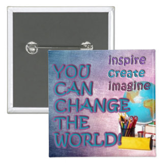 Change the World Button. Inspiration be with you.