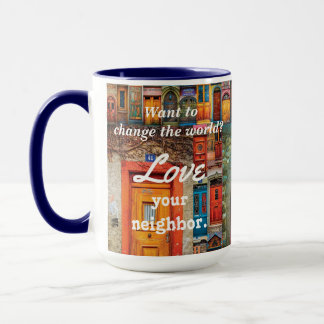Change the World Love Your Neighbor Unique Doors Mug