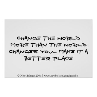 Change the world more than the world changes you poster