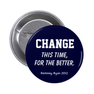 """""""Change. This time, for the better."""" Romney Button"""