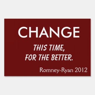"""Change. This time, for the better"" Romney Sign"