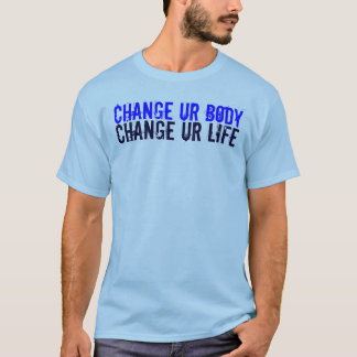 CHANGE UR BODY, CHANGE UR LIFE T-Shirt