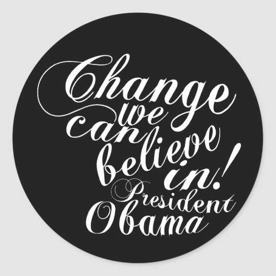 Change We Can Believe In Classic Round Sticker