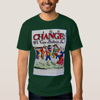 Change We Can Believe In........Like Robespierre T Shirt