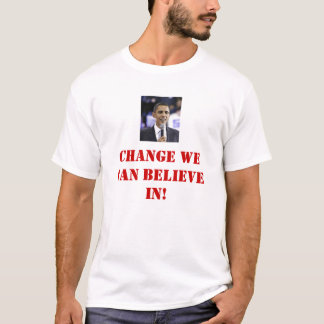 CHANGE WE CAN BELIEVE IN! T-Shirt