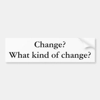 Change? What kind of change? Car Bumper Sticker