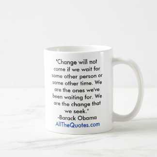 """""""Change will not come if we wait for some other... Classic White Coffee Mug"""