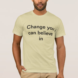 Change you can believe in T-Shirt