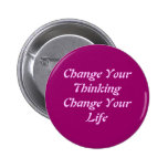 Change Your Thinking Change Your Life Pinback Buttons
