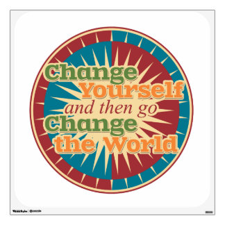 Change Yourself and then go Change the World Wall Decals