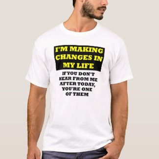Changes In My Life Insulting Funny T-Shirt