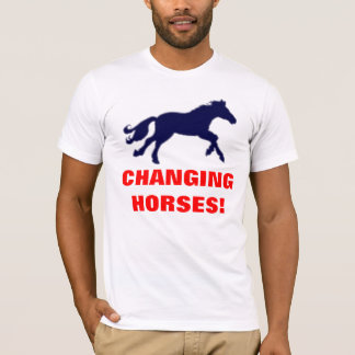 CHANGING HORSES! T-Shirt