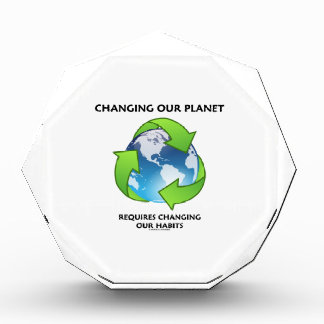 Changing Our Planet Requires Changing Our Habits Acrylic Award