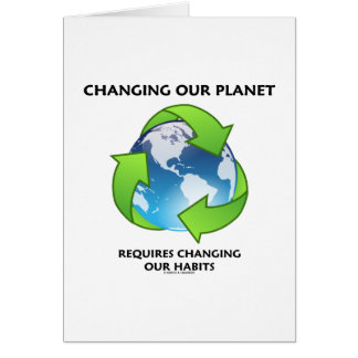 Changing Our Planet Requires Changing Our Habits Card