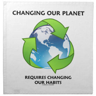 Changing Our Planet Requires Changing Our Habits Cloth Napkin