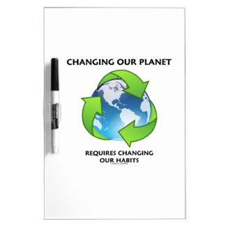 Changing Our Planet Requires Changing Our Habits Dry Erase Board