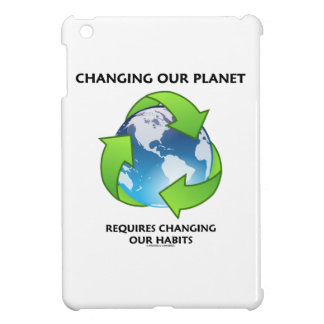 Changing Our Planet Requires Changing Our Habits iPad Mini Cover