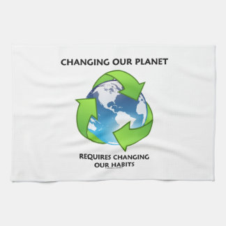 Changing Our Planet Requires Changing Our Habits Kitchen Towel