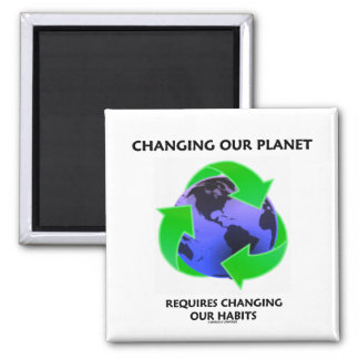Changing Our Planet Requires Changing Our Habits Fridge Magnet