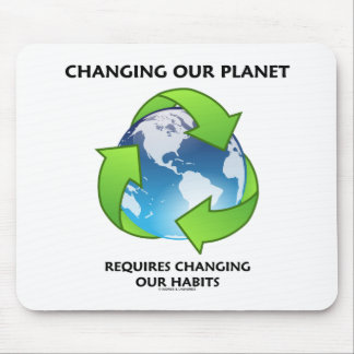 Changing Our Planet Requires Changing Our Habits Mouse Pad