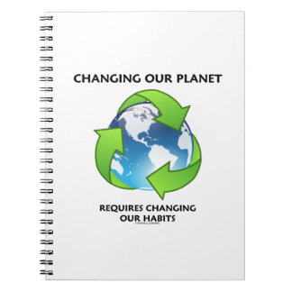 Changing Our Planet Requires Changing Our Habits Notebook