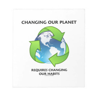 Changing Our Planet Requires Changing Our Habits Notepad