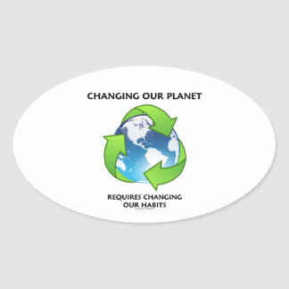 Changing Our Planet Requires Changing Our Habits Oval Sticker