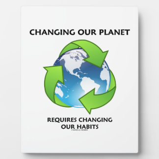 Changing Our Planet Requires Changing Our Habits Plaque