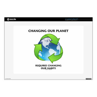 """Changing Our Planet Requires Changing Our Habits Skins For 15"""" Laptops"""