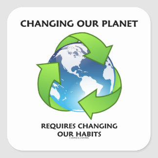 Changing Our Planet Requires Changing Our Habits Square Sticker