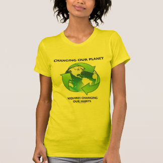 Changing Our Planet Requires Changing Our Habits Tee Shirt