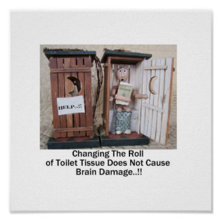 Changing The Roll of Toilet Tissue Posters