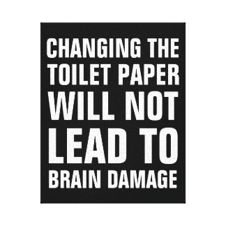 Changing toilet paper wont lead to Brain Damage Canvas Print