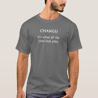 CHANGU. It's what all the cool kids play T-Shirt