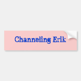 Channeling Erik Bumpersticker Bumper Sticker
