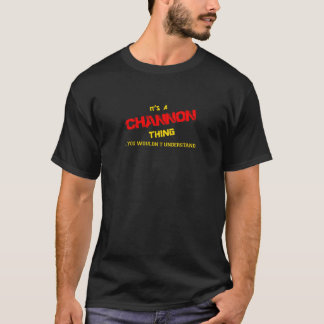 CHANNON thing, you wouldn't understand. T-Shirt