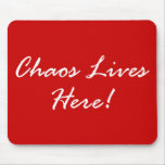 Chaos Lives Here! Mousepads
