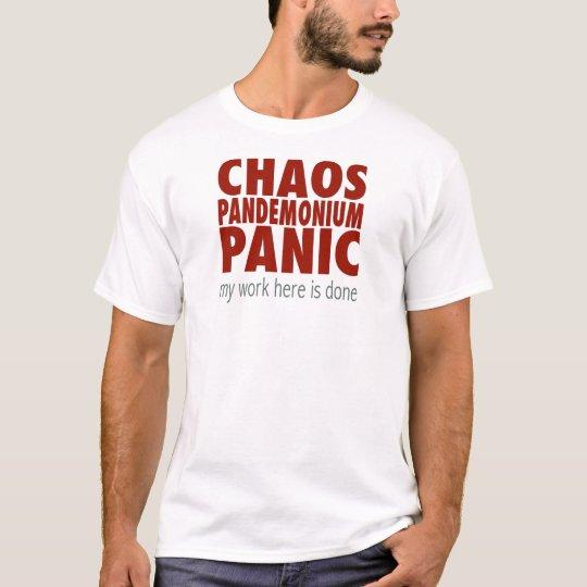 Chaos! Pandemonium! Panic! T-Shirt