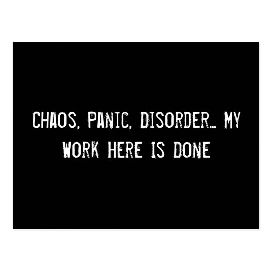 Chaos, Panic, Disorder... My Work Here Is Done Postcard