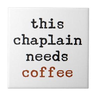 chaplain needs coffee ceramic tile