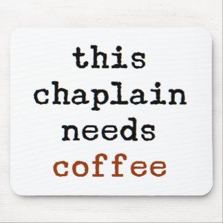 chaplain needs coffee mouse pad