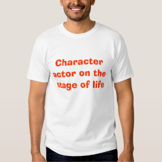 Character actor on the stage of life tee shirt