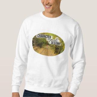 Character Equals Destiny Inspirational Sweatshirt