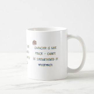Character is like fence - cannot be strengthened b coffee mug