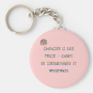 Character is like fence - cannot be strengthened b keychain