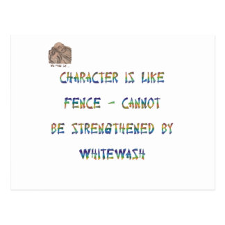 Character is like fence - cannot be strengthened b postcard
