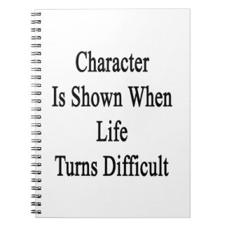 Character Is Shown When Life Turns Difficult Note Books