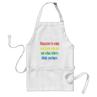Character is what you know you are adult apron